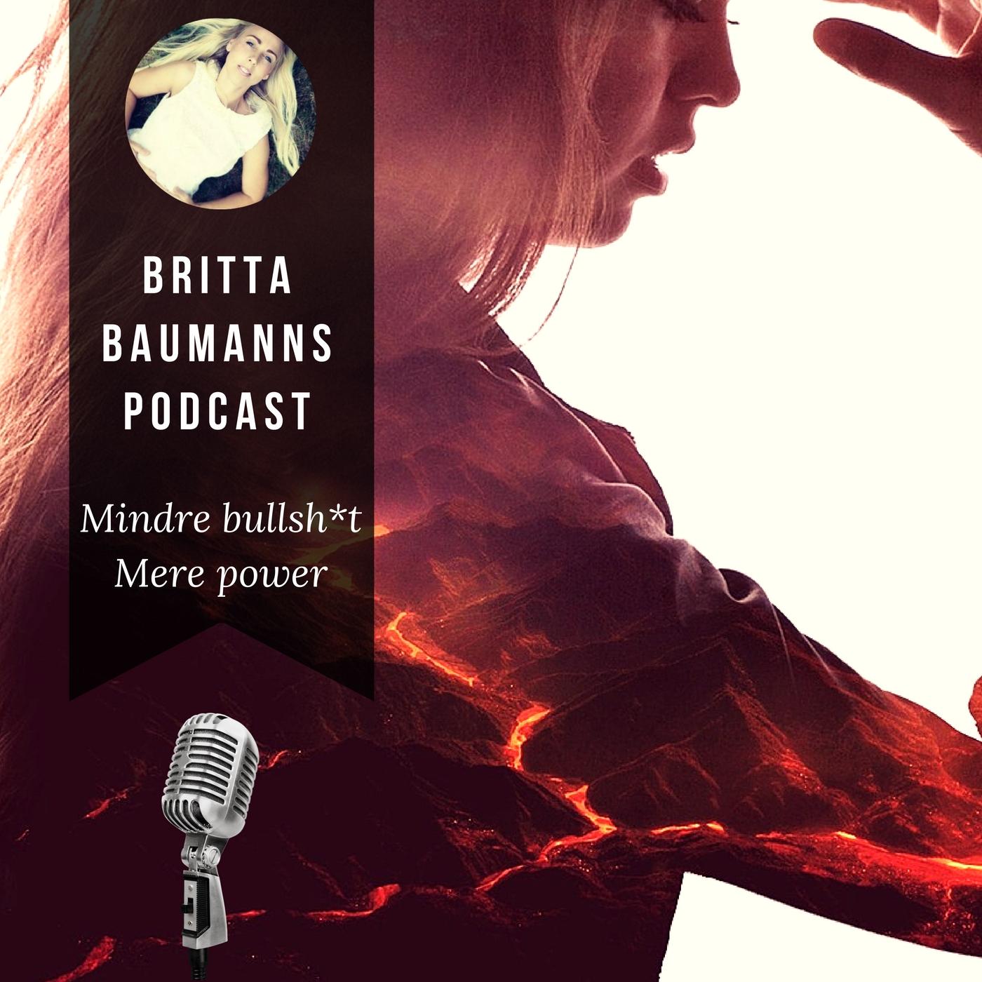 Britta Baumanns Podcast: Mindre bullsh*t! Mere power!